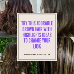 Try This Adorable Brown Hair with Highlights Ideas to Change Your Look