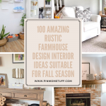 100 Amazing Rustic Farmhouse Design Interior Ideas Suitable for Fall Season